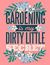 """GARDENING IS MY DIRTY LITTLE SECRET: Gardener's Journal 8.5"""" x 11"""" Notebook Record Plants and Map out Garden Designs"""