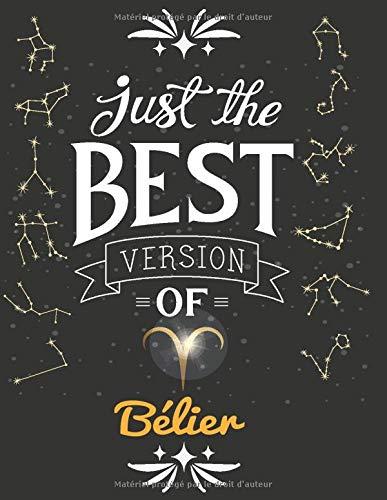 Just the best version of Bélier: Offrez ce cadeau unique à votre Bélier préféré et laissez le donner libre cours à son imagination. Ce Carnet ligné ... lignes 1 cm   21.59 x 27.94 cm  100 pages