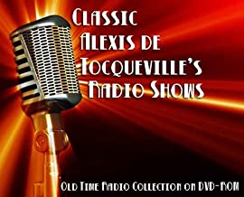 15 Classic Alexis de Tocqueville's Democracy in America Old Time Radio Broadcasts on DVD (over 7 Hours 1 Minute running time)