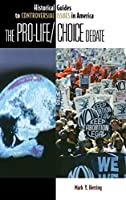 The Pro Life/Choice Debate (Historical Guides to Controversial Issues in America)