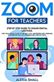 ZOOM FOR TEACHERS: Step by step guide to online digital meetings. Take your virtual class to the next level and master video webinars, conferences and live streaming like a pro in 7 days.