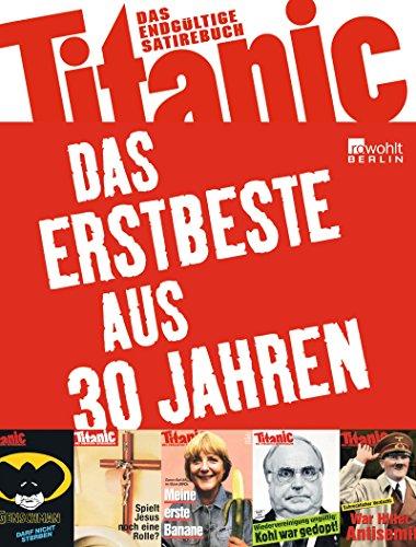Titanic: Das Erstbeste aus 30 Jahren: Das endgültige Satirebuch (Best of Titanic)
