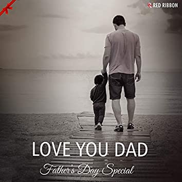 Love You Dad - Father's Day Special