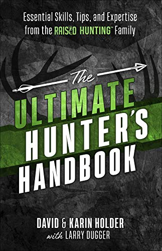 The Ultimate Hunter's Handbook: Essential Skills, Tips, and Expertise from the 'Raised Hunting' Family