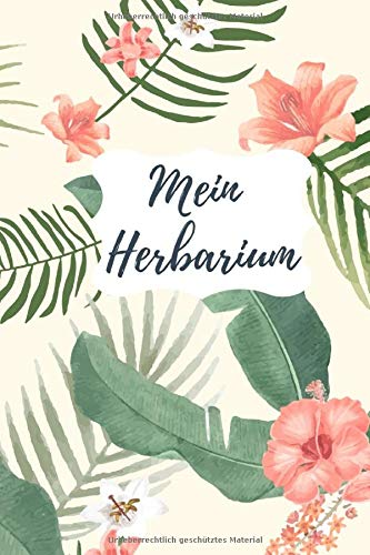 Mein Herbarium: Tagebuch für meine Pflanzen. Blätter entdecken, pressen und sammeln. Mit Vorlage zum Einkleben. Pflanzensammlung zum Aufbewahren