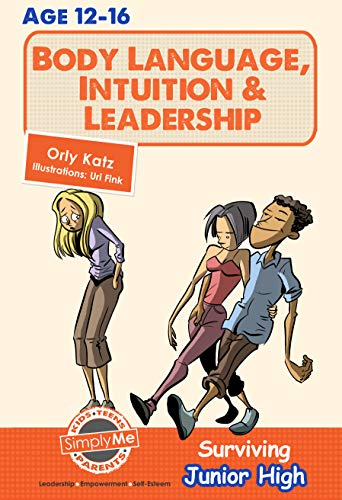 Body Language, Intuition & Leadership! Surviving Junior High: Teens self help guidebook (A self help book series for teens, parents & teachers) (English Edition)