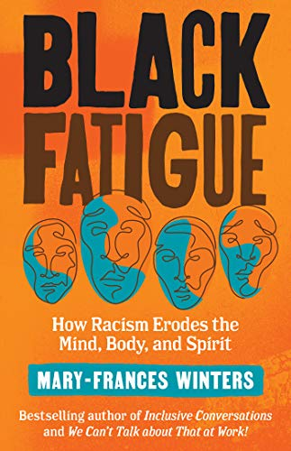 Compare Textbook Prices for Black Fatigue: How Racism Erodes the Mind, Body, and Spirit Illustrated Edition ISBN 9781523091300 by Winters, Mary-Frances