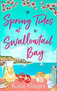 Spring Tides at Swallowtail Bay: The perfect laugh out loud romantic comedy to escape with! (Swallowtail Bay, Book 1)