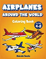 Airplanes around the world coloring book for kids 4-8: The Perfect coloring book for children with cutie ariplanes around the world