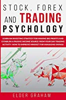 Stock, Forex and Trading Psychology: Learn an Investing Strategy for Making Big Profits and Establish a Passive Income Source from Your Day Trading Activity. How to Improve Mindset for Managing Swings
