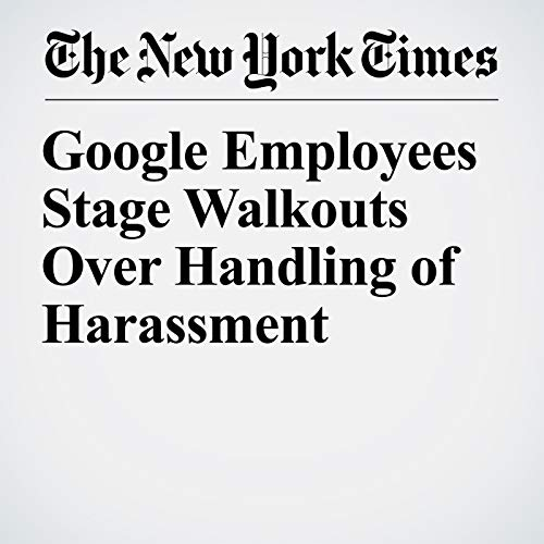 『Google Employees Stage Walkouts Over Handling of Harassment』のカバーアート
