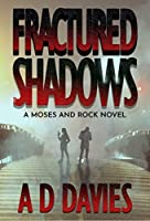 Fractured Shadows: A Moses and Rock Novel