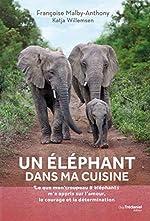 Un éléphant dans ma cuisine - Leçons de courage, de détermination et d'amour inspirées par un troupeau d'éléphants de Françoise Malby-Anthony