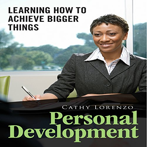 Personal Development: Learning How to Achieve Bigger Things audiobook cover art