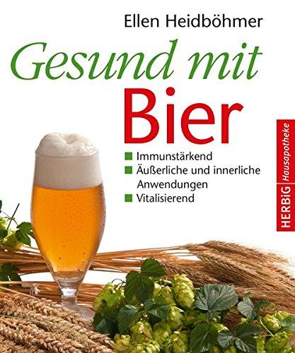Gesund mit Bier: Immunstärkend - Äußerliche und innerliche Anwendung - Vitalisierend