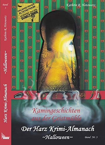 Harz Krimi-Almanach Bd. 3 ~Halloween~: Kamingeschichten aus der Geistmühle ~Halloween~ (Im Schatten der Hexen / Jage nicht, was Du nicht töten kannst!)