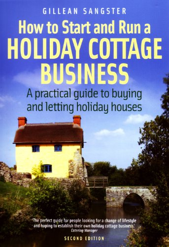 How To Start and Run a Holiday Cottage Business (2nd Edition): A practical guide to buying and letting holiday houses (English Edition)