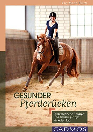 Gesunder Pferderücken: Systematische Übungen und Trainingstipps für jeden Tag (Cadmos Pferdewelt)