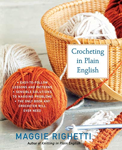 Crocheting in Plain English: The Only Book any Crocheter Will Ever Need by Maggie Righetti