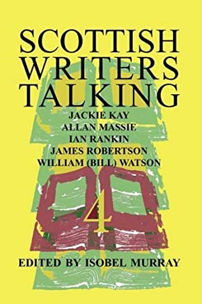 Scottish Writers Talking 4: Jackie Kay, Allan Massie, Ian Rankin, James Robertson, William (Bill) Watson by Isobel Murray (Editor) (22-Oct-2008) Paperback
