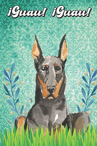 ¡Guau! ¡Guau!: Doberman Notebook and Journal for Dog Lovers Caballero Cuaderno y diario para amantes de los perros