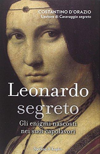 Leonardo segreto. Gli enigmi nascosti nei suoi capolavori. Ediz. illustrata