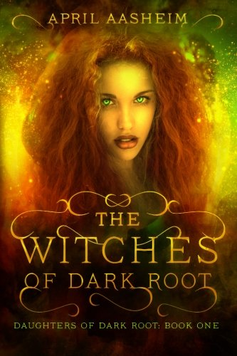 The Witches of Dark Root: Book One in The Daughters of Dark Root Series