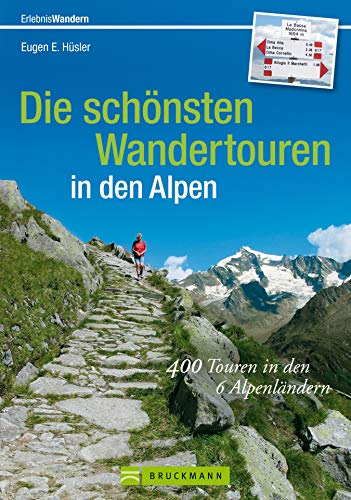Wandertouren Alpen: 400 Touren in den 6 Alpenländern: Der Wanderführer für die Alpen mit Gipfeltouren und Hüttenwanderungen für ein ganzes Leben; die schönsten ... zum Wandern in den Alpen (Erlebnis Wandern)