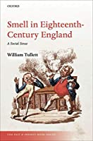 Smell in Eighteenth Century England: A Social Sense (Past and Present Book)