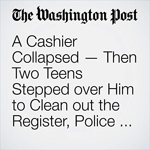 A Cashier Collapsed — Then Two Teens Stepped over Him to Clean out the Register, Police Say copertina