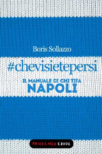 #chevisietepersi - Il manuale di chi tifa Napoli (Italian Edition)