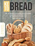 Keto Bread: The Ultimate Cookbook For Ketogenic Low Carb Bread Recipes To Lose Weight, Burn Fat And Live Healthy (English Edition)