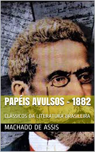 PAPÉIS AVULSOS - 1882: CLÁSSICOS DA LITERATURA BRASILEIRA