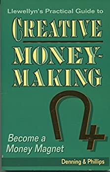 The Llewellyn Practical Guide to Creative Money-Making  Become a Money Magnet  Llewellyn Practical Guides to Personal Power