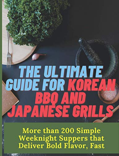 Paperback - The Ultimate Guide for Korean BBQ and Japanese Grills: More than 200 Simple Weeknight Suppers that Deliver Bold Flavor, Fast