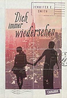 Dich immer wiedersehen (German Edition) by [Jennifer E. Smith, Ingo Herzke]