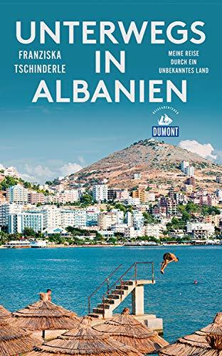 DuMont Reiseabenteuer Unterwegs in Albanien: Meine Reise duch ein unbekanntes Land (DuMont Reiseabenteuer E-Book)