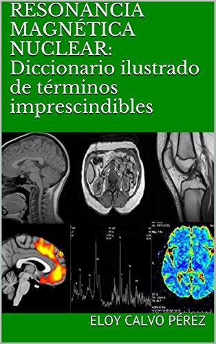 RESONANCIA MAGNÉTICA NUCLEAR: Diccionario ilustrado de términos imprescindibles (Spanish Edition)