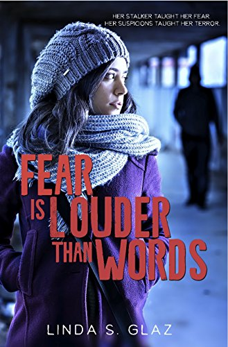 Book: Fear Is Louder Than Words - Her stalker taught her fear. Her suspicions taught her terror. by Linda S. Glaz