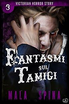 Fantasmi sul Tamigi: Urban Fantasy e Orrore (Victorian Horror Story Vol. 3) di [Mala Spina]