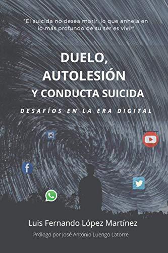 DUELO, AUTOLESIÓN Y CONDUCTA SUICIDA: Desafíos en la era digital