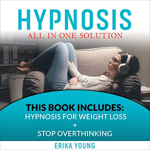 Listen Hypnosis: All in One Solution: This Book Includes: Hypnosis for Weight Loss + Stop Overthinking audio book