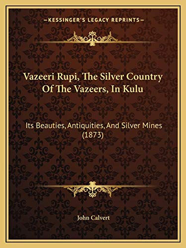 Vazeeri Rupi, The Silver Country Of The Vazeers, In Kulu: Its Beauties, Antiquities, And Silver Mines (1873)