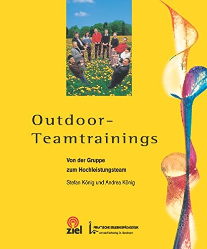 Outdoor-Teamtrainings: Von der Gruppe zum Hochleistungsteam (Gelbe Reihe: Praktische Erlebnispädagogik)