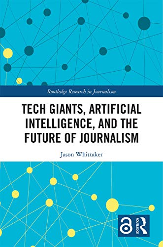 Tech Giants, Artificial Intelligence, and the Future of Journalism (Routledge Research in Journalism Book 26) (English Edition)