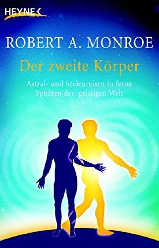 Der zweite Körper: Astral- und Seelenreisen in ferne Sphären der geistigen Welt