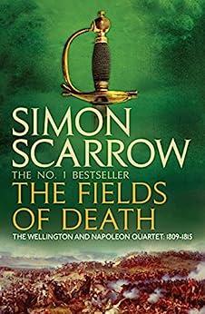 The Fields of Death (Wellington and Napoleon 4): (Revolution 4) (The Wellington and Napoleon Quartet) by [Simon Scarrow]