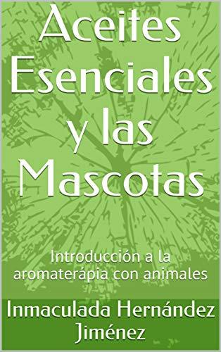 Aceites Esenciales y las Mascotas: Introducción a la aromaterápia con animales