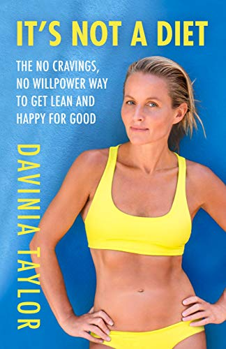 It's Not A Diet: the no cravings, no willpower way to get lean and happy for good...