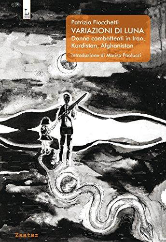 Variazioni di Luna: Donne combattenti in Iran, Kurdistan, Afghanistan